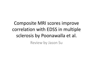 Composite MRI scores improve correlation with EDSS in multiple sclerosis by  Poonawalla  et al.