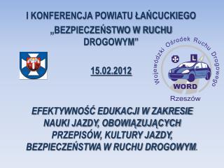 """I KONFERENCJA POWIATU ŁAŃCUCKIEGO """"BEZPIECZEŃSTWO W RUCHU DROGOWYM"""" 15.02.2012"""