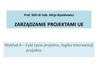 Prof . SGH dr hab. Alicja  Ryszkiewicz ZARZĄDZANIE  PROJEKTAMI UE