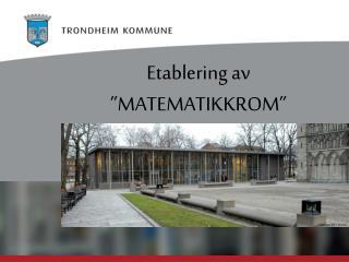 """Etablering av """"MATEMATIKKROM"""""""