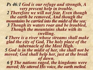 Ps 46:1  God  is our refuge and strength, A very present help in trouble.