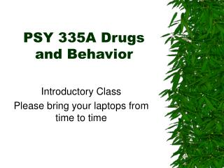 PSY 335A Drugs and Behavior