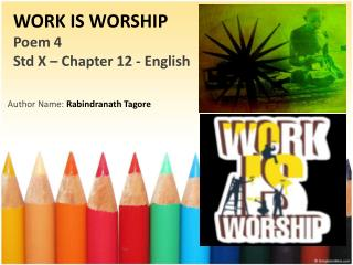 WORK IS WORSHIP Poem 4 Std X –  Chapter  12 - English