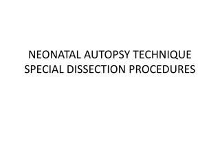 NEONATAL AUTOPSY TECHNIQUE SPECIAL DISSECTION PROCEDURES