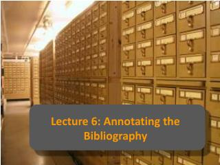 Lecture 6: Annotating the Bibliography