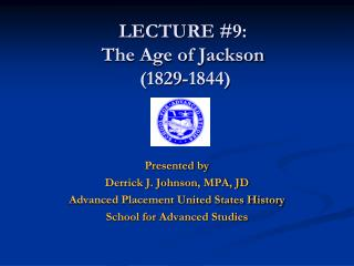 LECTURE  #9:  The Age of Jackson (1829-1844)