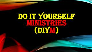 Do it yourself  Ministries (DIY M )