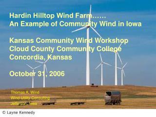 Hardin Hilltop Wind Farm   An Example of Community Wind in Iowa  Kansas Community Wind Workshop Cloud County Community C