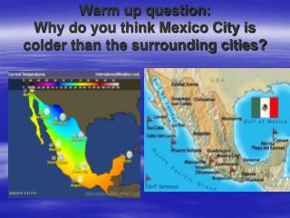 Warm up question: Why do you think Mexico City is colder than the surrounding cities?