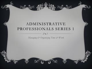 Administrative Professionals Series 1