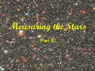 Measuring the Stars (Part III)