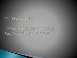 INTEGRANTES CESAR CASALINS CORONEL KELLY FUQUEN VARGAS