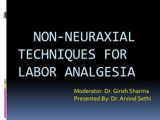 NON-NEURAXIAL                TECHNIQUES FOR LABOR ANALGESIA