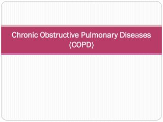 Chronic Obstructive Pulmonary Dise a ses (COPD)