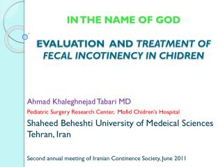 IN THE NAME OF GOD EVALUATION  AND  TREATMENT OF FECAL INCOTINENCY IN CHIDREN