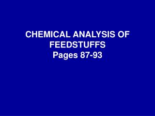 CHEMICAL ANALYSIS OF FEEDSTUFFS Pages 87-93