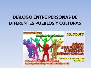DIÁLOGO ENTRE PERSONAS DE DIFERENTES PUEBLOS Y CULTURAS