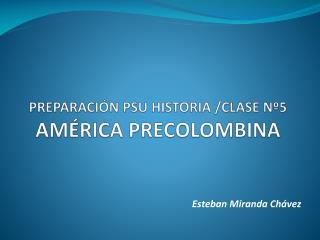 PREPARACIÓN PSU HISTORIA /CLASE Nº5 AMÉRICA PRECOLOMBINA