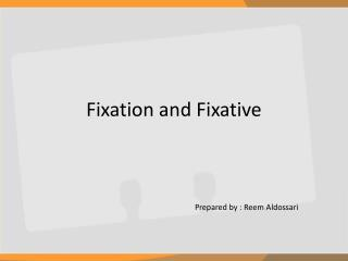 Fixation and Fixative