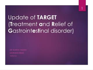 Update of  TARGET ( T reatment  a nd  R elief of  G astroint e s t inal disorder)