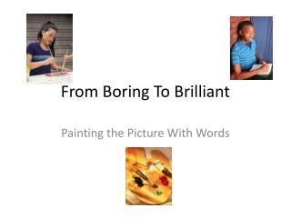 From Boring To Brilliant