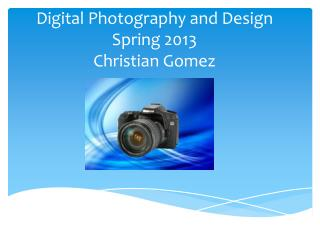 Digital Photography and Design Spring 2013 Christian Gomez