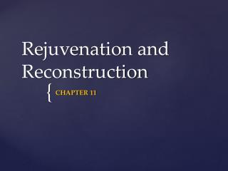 Rejuvenation and Reconstruction