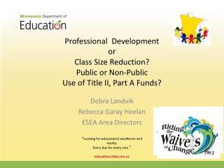 Debra Landvik Rebecca Garay Heelan ESEA Area Directors