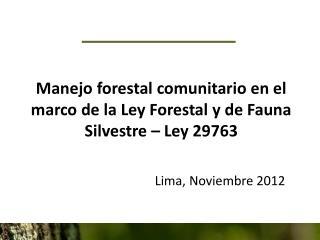 Manejo forestal comunitario en el marco de la Ley Forestal y de Fauna Silvestre – Ley 29763
