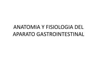 ANATOMIA Y FISIOLOGIA DEL APARATO GASTROINTESTINAL