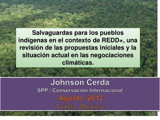 Johnson  Cerda SPP /  Conservación Internacional  Agosto , 2012 Tuxtla,  Mexico