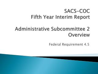 SACS-COC Fifth Year Interim Report Administrative Subcommittee 2 Overview