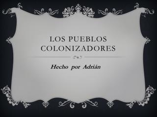 Los pueblos colonizadores