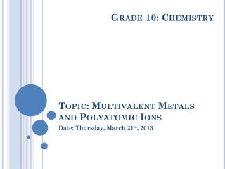 Topic: Multivalent Metals and Polyatomic Ions