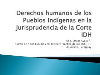 Derechos humanos de los Pueblos Indígenas en la jurisprudencia de la Corte IDH