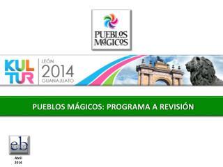 PUEBLOS MÁGICOS: PROGRAMA A REVISIÓN