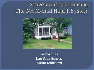 Scavenging for Housing The NH Mental Health System