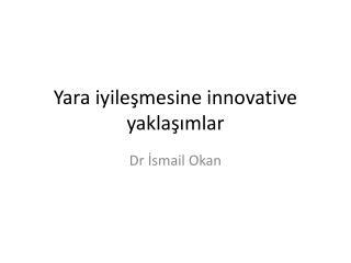 Yara iyileşmesine  innovative  yaklaşımlar