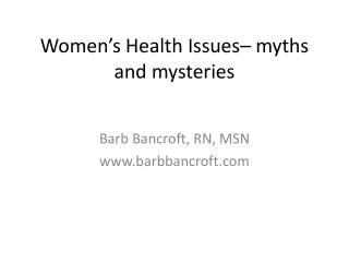 Women's Health Issues– myths and mysteries