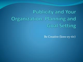 Publicity and Your Organization: Planning and Goal Setting