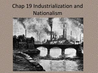 Chap 19 Industrialization and Nationalism