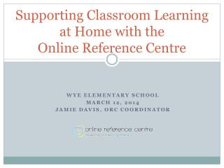 Supporting Classroom  Learning at Home with  the  Online Reference Centre