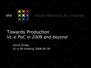 Towards Production VL-e  PoC  in 2008 and beyond