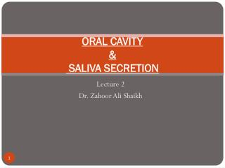 ORAL CAVITY  &  SALIVA SECRETION