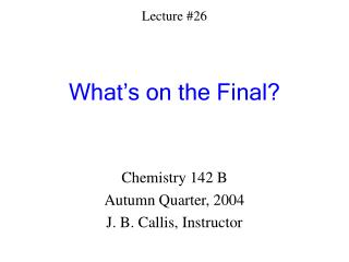 Lecture 26   What s on the Final