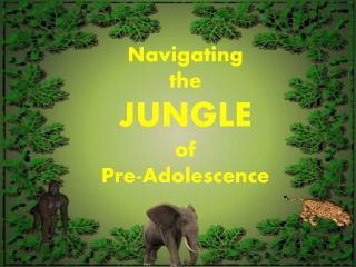 Navigating  the  JUNGLE  of  Pre-Adolescence