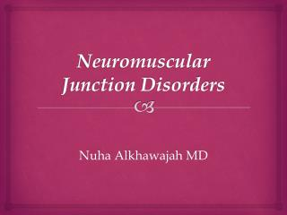 Neuromuscular Junction Disorders