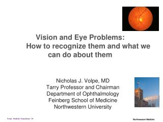 Nicholas J. Volpe, MD Tarry Professor and Chairman Department of Ophthalmology