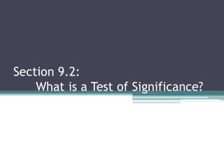 Section 9.2:   	What is a Test of Significance?