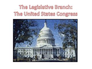 The Legislative Branch: The United States Congress